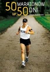 Okładka książki 50 maratonów w 50 dni Matt Fitzgerald,Dean Karnazes