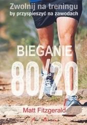 Okładka książki Bieganie 80/20. Zwolnij na treningu, by przyspieszyć na zawodach . Matt Fitzgerald