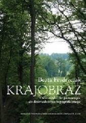 Okładka książki Krajobraz. Od estetyki the picturesque do doświadczenia topograficznego Beata Frydryczak