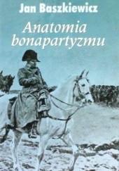Okładka książki Anatomia bonapartyzmu Jan Baszkiewicz
