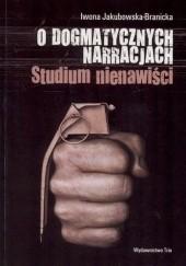 Okładka książki O dogmatycznych narracjach. Stidium nienawiści. Iwona Jakubowska - Branicka