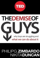 Okładka książki The Demise of Guys: Why Boys Are Struggling and What We Can Do About It Philip G. Zimbardo, Nikita D. Coulombe