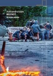 Okładka książki Belfast. 99 ścian pokoju Aleksandra Łojek