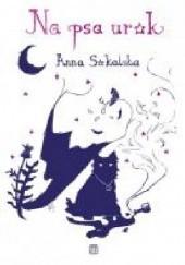 Okładka książki Na psa urok Anna Sokalska