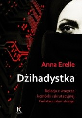 Okładka książki Dżihadystka. Relacja z wnętrza komórki rekrutacyjnej Państwa Islamskiego Anna Erelle