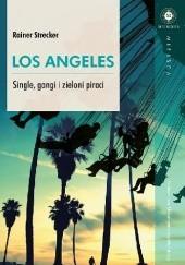 Okładka książki Los Angeles. Single, gangi i zieloni piraci Rainer Strecker