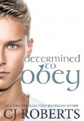 Okładka książki Determined to Obey C.J. Roberts