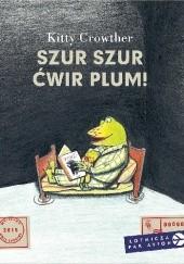Okładka książki Szur szur ćwir plum! Kitty Crowther