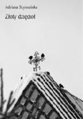 Okładka książki Złoty dzięcioł Adriana Szymańska