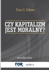 Okładka książki Czy kapitalizm jest moralny? Tom Gordon Palmer