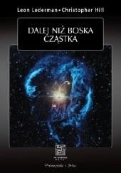 Okładka książki Dalej niż boska cząstka Leon Lederman,Christopher T. Hill