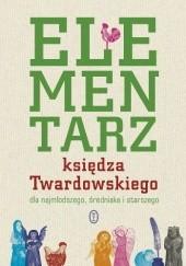 Okładka książki Elementarz księdza Twardowskiego dla najmłodszego, średniaka i starszego Jan Twardowski