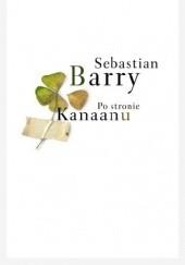 Okładka książki Po stronie Kanaanu Sebastian Barry