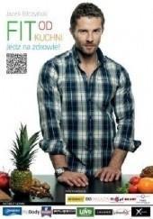 Okładka książki Fit od kuchni. Jedz na zdrowie! Jacek Bilczyński