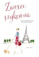 Okładka książki Zawsze szykowna. Sekrety ponadczasowego stylu, urody i seksapilu Francuzek Tish Jett