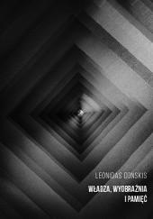 Okładka książki Władza, wyobraźnia i pamięć: szkice o polityce i literaturze Leonidas Donskis