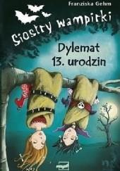 Okładka książki Siostry wampirki. Dylemat 13. urodzin Franziska Gehm