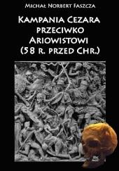 Okładka książki Kampania Cezara przeciwko Ariowistowi (58 r. przed Chr.) Michał Norbert Faszcza