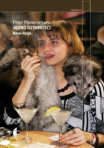 Okładka książki Jądro dziwności. Nowa Rosja Peter Pomerantsev