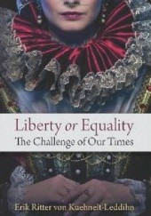 Okładka książki Liberty or Equality: The Challenge of Our Times Eric Kuehnelt-Leddihn