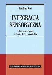 Okładka książki Integracja sensoryczna. Skuteczne strategie w terapii dzieci i nastolatków Lindsey Biel