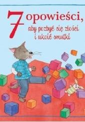Okładka książki 7 opowieści, aby pozbyć się złości i ukoić smutki Céline Chevrel,Florence Vandermarlière,Christelle Chatel,Dorothée Jost