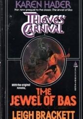 Okładka książki Thieves' Carnival / The Jewel of Bas Karen Haber,Leigh Brackett