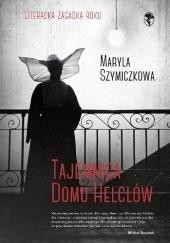 Okładka książki Tajemnica domu Helclów Maryla Szymiczkowa