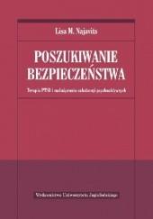 Okładka książki Poszukiwanie bezpieczeństwa. Terapia PTSD i nadużywania substancji psychoaktywnych Lisa M. Najavits