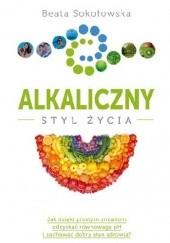 Okładka książki Alkaliczny styl życia Beata Sokołowska