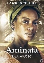 Okładka książki Aminata. Siła miłości Lawrence Hill