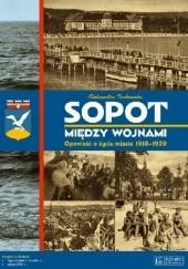 Okładka książki Sopot między wojnami. Opowieść o życiu miasta 1918-1939 Aleksandra Tarkowska