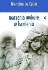 Okładka książki Marzenia wykute w kamieniu Blandine Le Callet