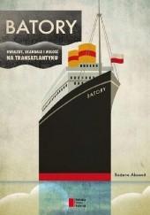 Okładka książki Batory. Gwiazdy, skandale i miłość na transatlantyku Bożena Aksamit