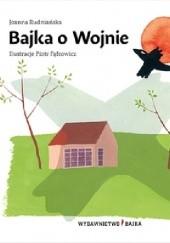 Okładka książki Bajka o Wojnie Joanna Rudniańska,Piotr Fąfrowicz