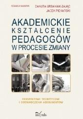 Okładka książki Akademickie kształcenie pedagogów Danuta Urbaniak-Zając,Jacek Piekarski