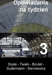 Okładka książki Opowiadania na tydzień. Część 3 Henryk Sienkiewicz,Mark Twain,Arthur Conan Doyle,Frédéric Boutet,Hermann Sudermann