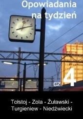 Okładka książki Opowiadania na tydzień. Część 4 Zygmunt Niedźwiecki,Lew Tołstoj,Emil Zola,Iwan Turgieniew,Jerzy Żuławski