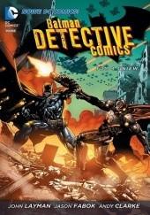 Okładka książki Batman - Detective Comics: Gniew John Layman,Andy Clarke,Jason Fabok,James Tynion IV