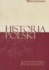Okładka książki Historia Polski. Kalendarium dziejów. Tom 1. Pradzieje-1655 praca zbiorowa