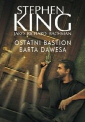 Okładka książki Ostatni bastion Barta Dawesa Richard Bachman