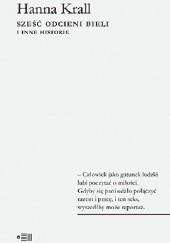 Okładka książki Sześć odcieni bieli i inne historie Hanna Krall