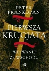 Okładka książki Pierwsza krucjata. Wezwanie ze wschodu Peter Frankopan