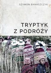 Okładka książki Tryptyk z podróży Szymon Banaszczyk