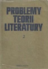 Okładka książki Problemy teorii literatury (2) praca zbiorowa,Michał Głowiński,Jan Trzynadlowski,Kazimierz Bartoszyński,Janusz Sławiński