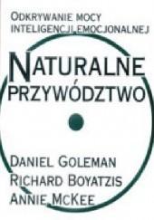 Okładka książki Naturalne przywództwo. Odkrywanie mocy inteligencji emocjonalnej Richard E. Boyatzis,Annie McKee,Daniel Goleman