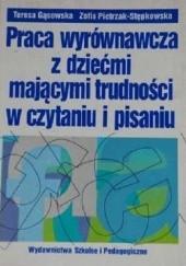 Okładka książki Praca wyrównawcza z dziećmi mającymi trudności w czytaniu i pisaniu Zofia Pietrzak-Stępkowska,Teresa Gąsowska