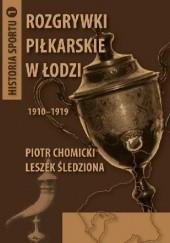 Okładka książki Rozgrywki piłkarskie w Łodzi 1910-1919 Piotr Chomicki,Leszek Śledziona