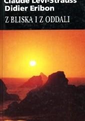 Okładka książki Z bliska i z oddali Claude Lévi-Strauss,Didier Eribon