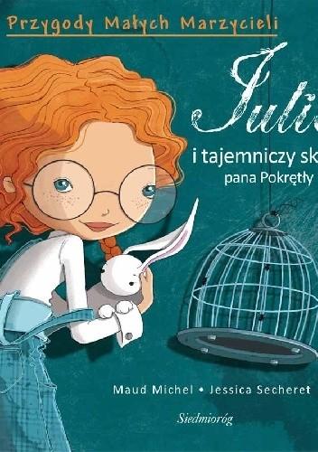 Okładka książki Julia i tajemniczy sklep pana Pokrętły Maud Michel,Jessica Secheret